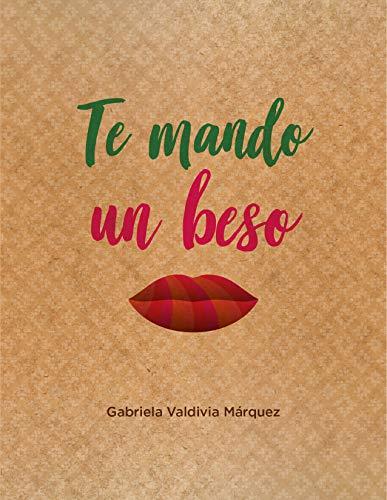 Te mando un beso: Novela sobre amistad, amor, viajes, aventuras, historia, cultura y folclor. por Gabriela Valdivia Márquez