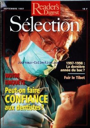 READER'S DIGEST SELECTION du 01/09/1997 - NOTRE ENQUETE PEUT-ON FAIRE CONFIANCE AUX DENTISTES - 1997-1998 LA DERNIERE ANNEE DU BAC - FUIR LE TIBET