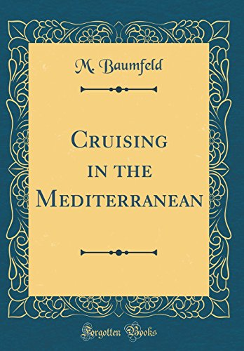 Cruising in the Mediterranean (Classic Reprint)