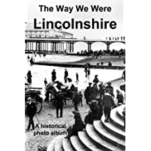 The Way We Were: Lincolnshire: A historical photo album