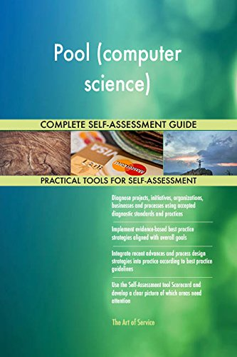 Pool (computer science) All-Inclusive Self-Assessment - More than 700 Success Criteria, Instant Visual Insights, Comprehensive Spreadsheet Dashboard, Auto-Prioritized for Quick Results