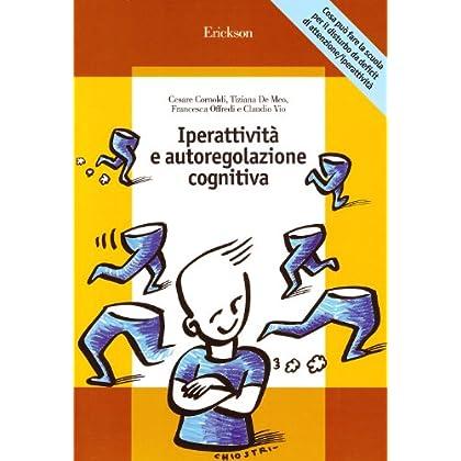 Iperattività E Autoregolazione Cognitiva. Cosa Può Fare La Scuola Per Il Disturbo Da Deficit Di Attenzione/iperattività