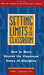 Setting Limits in the Classroom: How to Move Beyond the Classroom Dance of Discipline by Robert J. Mackenzie (1996-07-10)