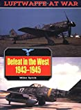 Defeat in the West, 1943-1945: Vol. 6 (Luftwaffe at War)