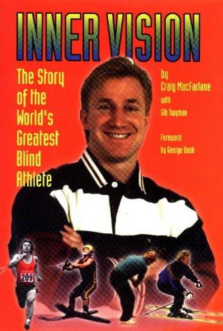 Inner Vision: The Story of the World's Greatest Blind Athlete por Craig MacFarlane