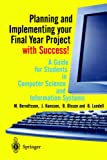 Planning and Implementing your Final Year Project - with Success!: A Guide for Students in Computer Science and Information Systems