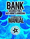 Bank Secrecy Act/ Anti-Money Laundering Examination Manual by Federal Financial Institutions Examination Council (2014-12-31)