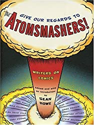 Give Our Regards to the Atomsmashers!: Writers on Comics