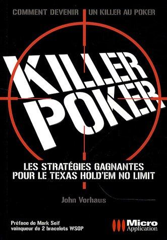 Killer Poker : Les stratégies pour gagner au Texas Hold'em par John Vorhaus