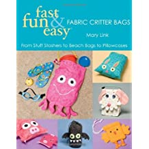 Fast, Fun & Easy Fabric Critter Bags- Print on Demand Edition by Mary Link (1-Feb-2011) Paperback