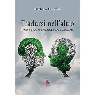 Tradursi nell'altro: teorie e pratiche della traduzione a confronto