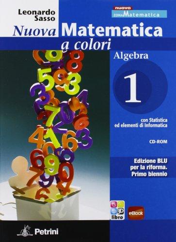 Nuova matematica a colori. Algebra. Ediz. blu. Per le Scuole superiori. Con CD-ROM. Con espansione online: N.MAT.COL.BLU ALG.1 +CD