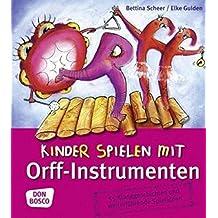 Kinder spielen mit Orff-Instrumenten: 55 Klanggeschichten und weiterführende Spielideen