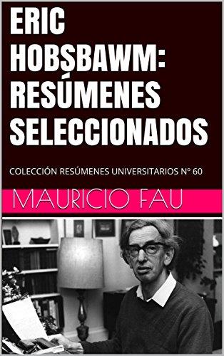 ERIC HOBSBAWM: RESÚMENES SELECCIONADOS: COLECCIÓN RESÚMENES UNIVERSITARIOS Nº 60 por Mauricio Fau