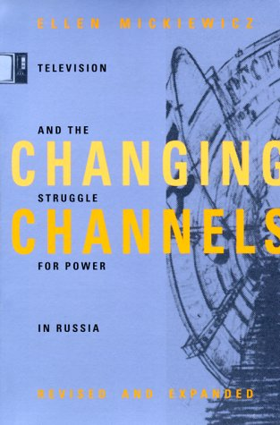 changing-channels-television-and-the-struggle-for-power-in-russia
