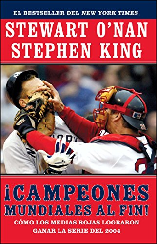 Campeones Mundiales Al Fin! (Faithful): Como Los Medias Rojas Lograron Ganar La Serie del 2004 (Two Diehard Boston Red Sox Fans Chronicle the Historic por Stewart O'Nan