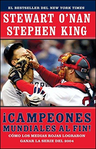 Campeones Mundiales Al Fin! (Faithful): Como Los Medias Rojas Lograron Ganar La Serie del 2004 (Two Diehard Boston Red Sox Fans Chronicle the Historic por Stewart O'Nan