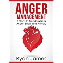 Anger Management: 7 Steps to Freedom from Anger, Stress and Anxiety (Anger Management Series Book 1) (English Edition)