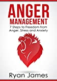 Anger Management: 7 Steps to Freedom from Anger, Stress and Anxiety