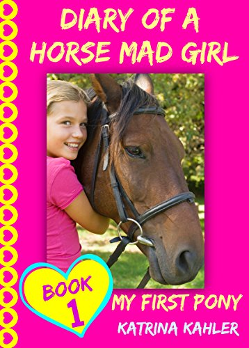 Diary of a Horse Mad Girl: My First Pony - Book 1 - A Perfect Horse Book for Girls aged 9 to 12 (English Edition)