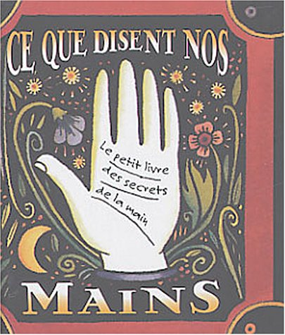 Ce que disent nos mains : Le petit livre des secrets de la main par Dennis Fairchild