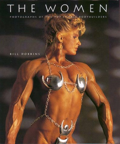 The Women: Photographs of the Top Female Bodybuilders por Bill Dobbins