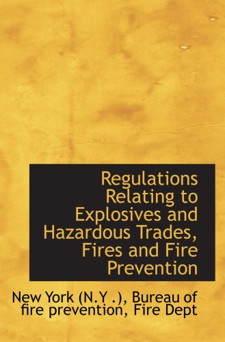 Regulations Relating to Explosives and Hazardous Trades, Fires and Fire Prevention