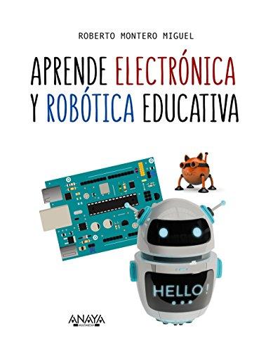 Aprende electrónica y robótica educativa (Títulos Especiales) por Roberto Montero Miguel