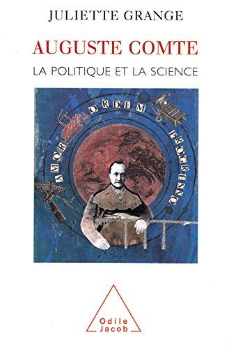 Auguste Comte: La politique et la science (HISTOIRE ET DOCUMENT) (French Edition)