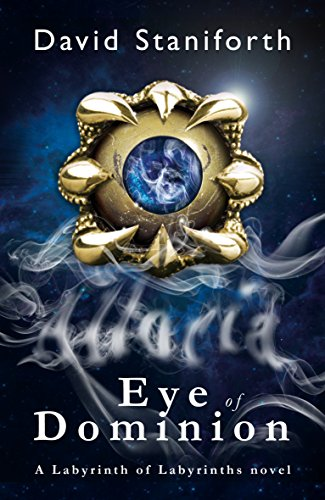 Eye of Dominion (Labyrinth of Labyrinths Book 2) by David Staniforth