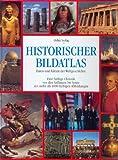 Historischer Bild- Atlas. Daten und Fakten der Weltgeschichte -