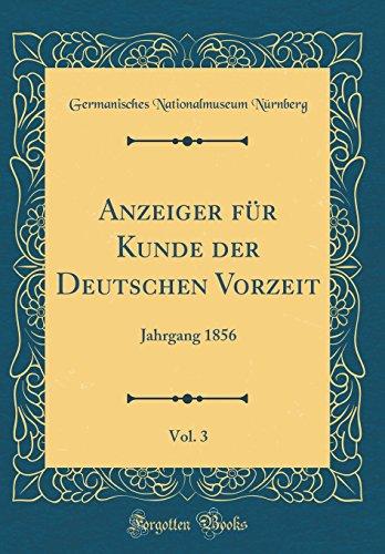 Anzeiger für Kunde der Deutschen Vorzeit, Vol. 3: Jahrgang 1856 (Classic Reprint)
