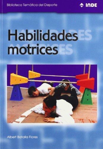 Habilidades motrices (Biblioteca Temática del Deporte) por Albert Batalla Flores