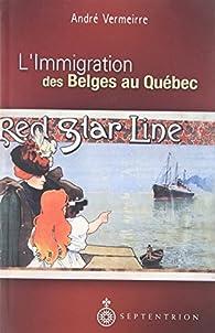 L'Immigration des Belges au Quebec par Andre Vermeirre