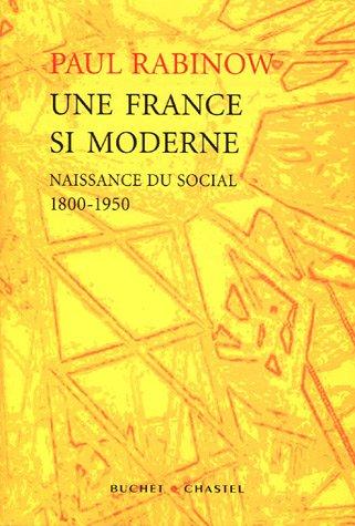 Une France si moderne : Naissance du social 1800-1950 par Paul Rabinow