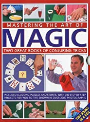 Mastering the Art of Magic: Two Great Books of Conjuring Tricks : Includes Illusions, Puzzles and Stunts with 300 Step-by-step Projects for You to Try, in Over 2300 Photographs