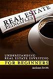 Real Estate Principles: Understanding Real Estate Investing for Beginners