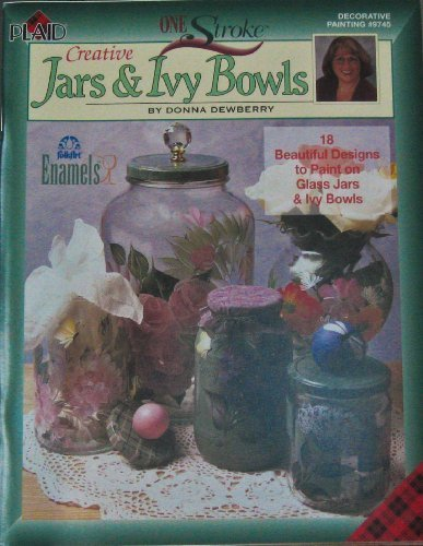 Creative Jars & Ivy Bowls (One Stroke Decorative Painting) by Donna Dewberry (2003-05-03)