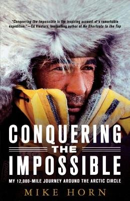 Conquering the Impossible( My 12 000-Mile Journey Around the Arctic Circle)[CONQUERING THE IMPOSSIBLE][Paperback]