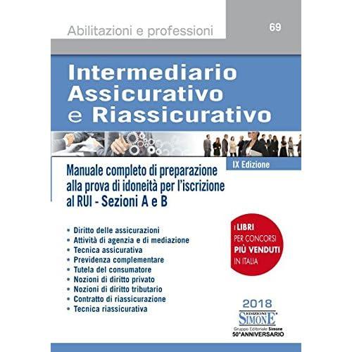 Intermediario Assicurativo E Riassicurativo. Manuale Completo Di Preparazione Alla Prova Di Idoneità Per L'iscrizione Al Rui. Sezioni A E B