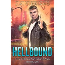 Hellbound: An Urban Fantasy Novel (The Thrice Cursed Mage) (Volume 6) by J. A. Cipriano (2016-10-30)