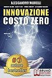 Innovazione Costo Zero: Come Rinnovare L'Azienda Grazie Al Credito D'Imposta Per I Progetti Di Ricerca e Sviluppo Risparmiando Su Tasse e Costo Del Lavoro