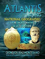 ATLANTIS RISING National Geographic e la ricerca scientifica di Atlantide. (Italian Edition)