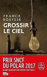 Grossir le ciel: Sélection Prix SNCF du Polar 2017