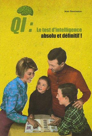 QI : Le test d'intelligence absolu et définitif ! : A faire seul, à deux, ou mieux encore en famille