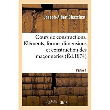 Cours de constructions. Partie 1: Notions pratiques sur les éléments, la forme, les dimensions et la construction des maçonneries