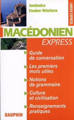 Macédonien Express : Guide de conversation Les premiers mots utiles Renseignements pratiques Civilisations Notions de grammaire
