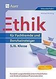 Ethik für Berufseinsteiger und Fachfremde 5-6: Komplett ausgearbeitete Unterrichtseinheiten und direkt einsetzbare Praxismaterialien (5. und 6. Klasse) (Fachfremd unterrichten Sekundarstufe)