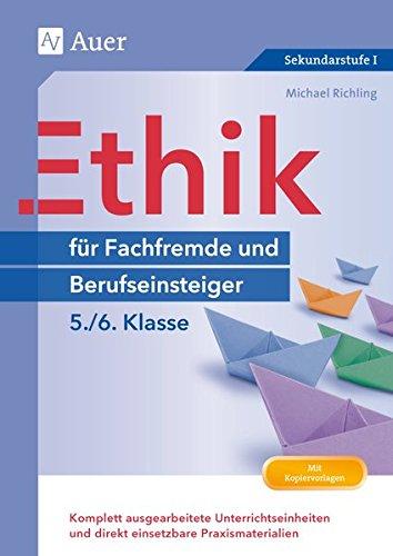 Ethik für Berufseinsteiger und Fachfremde 5-6: Komplett ausgearbeitete Unterrichtseinheiten und direkt einsetzbare Praxismaterialien (5. und 6. Klasse) (Fachfremd unterrichten)