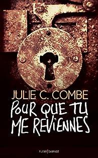 Pour que tu me reviennes par Julie C. Combe